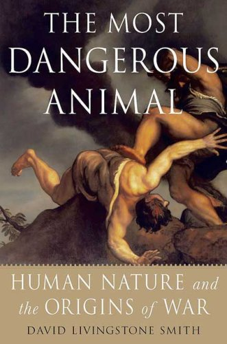 Most Dangerous Animal Human Nature and the Origins of War  2009 edition cover