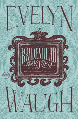 Brideshead Revisited The Sacred and Profane Memories of Captain Charles Ryder  2012 edition cover