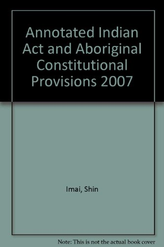 Annotated Indian Act and Aboriginal Constitutional Provisions 2007:  2007 edition cover
