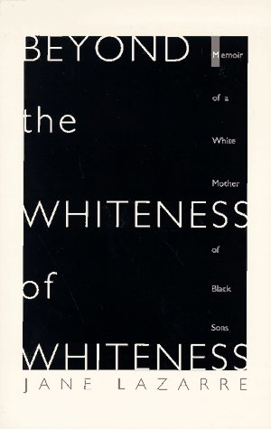 Beyond the Whiteness of Whiteness Memoir of a White Mother of Black Sons N/A edition cover