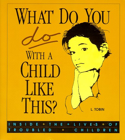 What Do You Do with a Child Like This? : Creating Change in the Lives of Troubled Children 1st edition cover