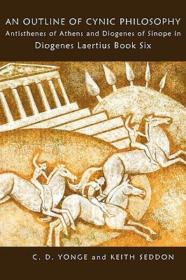 Outline of Cynic Philosophy: Antisthenes of Athens and Diogenes of Sinope in Diogenes Laertius Book Six N/A 9780955684449 Front Cover