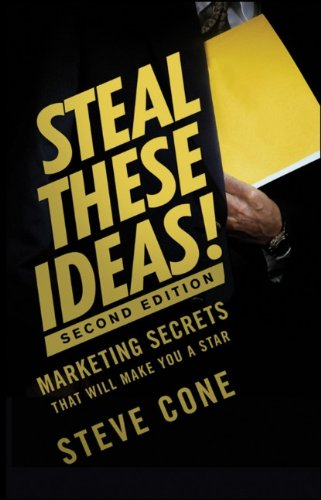 Steal These Ideas! Marketing Secrets That Will Make You a Star 2nd 2011 9781118004449 Front Cover