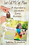 Just Call Me Sgt. Mom A Mother's Journey into Autism N/A 9781493703449 Front Cover