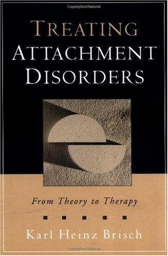 Treating Attachment Disorders From Theory to Therapy  2002 edition cover