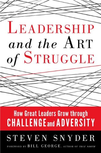 Leadership and the Art of Struggle How Great Leaders Grow Through Challenge and Adversity  2013 edition cover