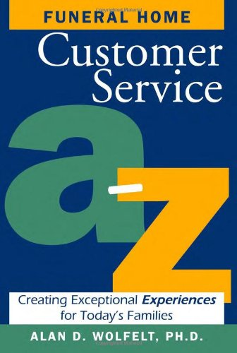 Funeral Home Customer Service A-Z Creating Exceptional Experiences for Today's Families N/A edition cover