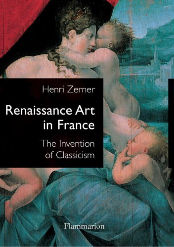 Renaissance Art in France The Invention of Classicism  2003 9782080111449 Front Cover