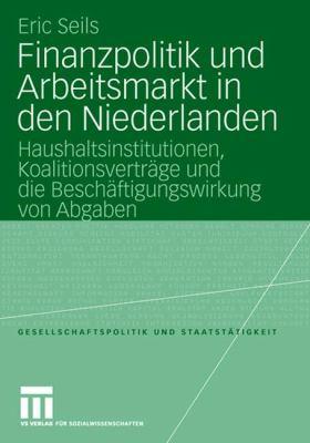 Finanzpolitik Und Arbeitsmarkt in Den Niederlanden: Haushaltsinstitutionen, Koalitionsverträge Und Die Beschäftigungswirkung Von Abgaben  2004 edition cover