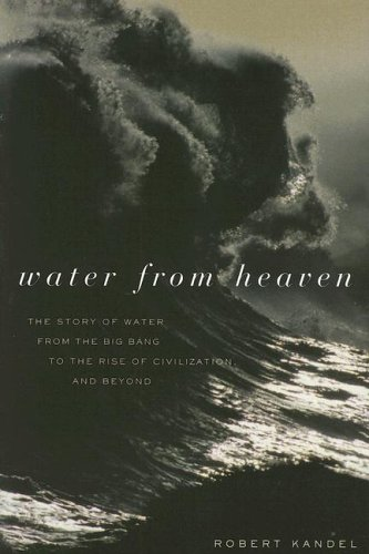 Water from Heaven The Story of Water from the Big Bang to the Rise of Civilization, and Beyond  2003 9780231122450 Front Cover