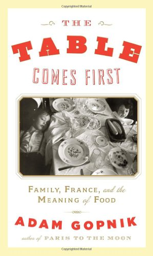 Table Comes First Family, France, and the Meaning of Food  2011 9780307593450 Front Cover