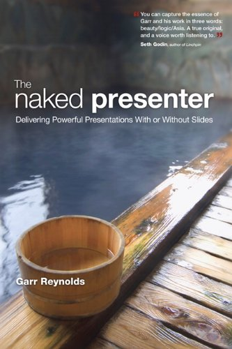 Naked Presenter Delivering Powerful Presentations with or Without Slides  2011 edition cover