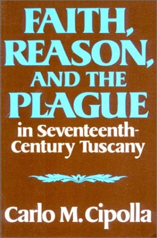 Faith, Reason, and the Plague in Seventeenth-Century Tuscany  Reprint edition cover