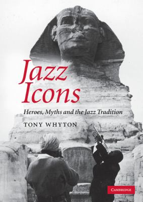 Jazz Icons Heroes, Myths and the Jazz Tradition  2010 9780521896450 Front Cover