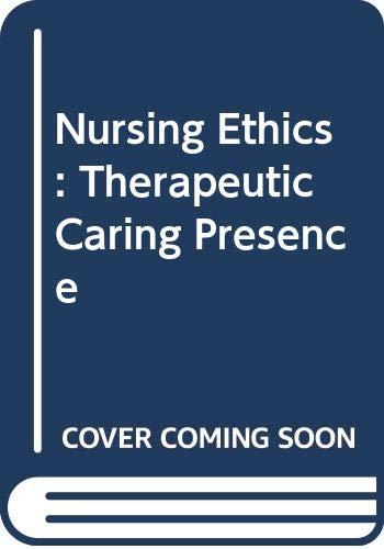 Nursing Ethics Therapeutic Caring Presence  1996 9780534542450 Front Cover
