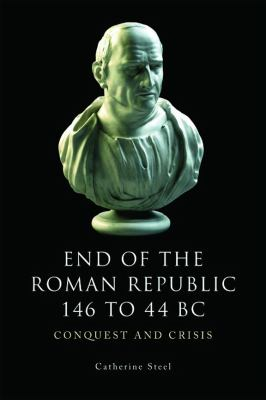 End of the Roman Republic 146 to 44 BC The Conquest and Crisis  2013 edition cover