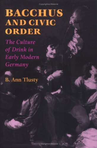 Bacchus and Civic Order The Culture of Drink in Early Modern Germany  2001 edition cover