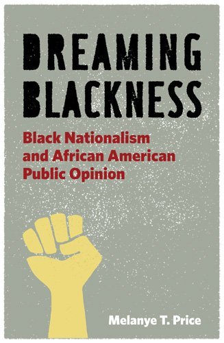 Dreaming Blackness Black Nationalism and African American Public Opinion  2009 edition cover