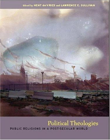 Political Theologies Public Religions in a Post-Secular World 3rd 2006 edition cover