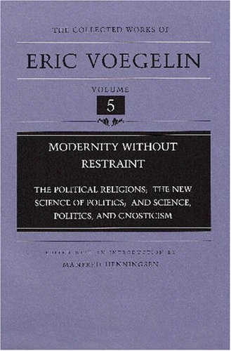Modernity Without Restraint The Political Religions - The New Science of Politics - And Science, Politics, and Gnosticism  2000 9780826212450 Front Cover