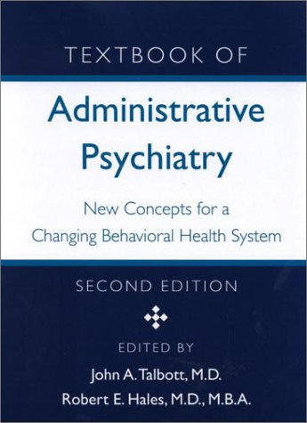 Textbook of Administrative Psychiatry New Concepts for a Changing Behavioral Health System 2nd 2001 (Revised) edition cover