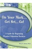 On Your Mark, Get Set, Go A Guide for Beginning Physical Education Teachers  2004 edition cover