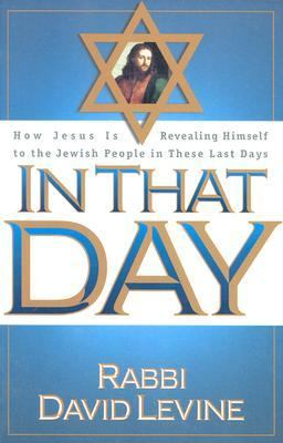 In That Day How Jesus Is Revealing Himself to the Jewish People in These Last Days N/A 9780884195450 Front Cover