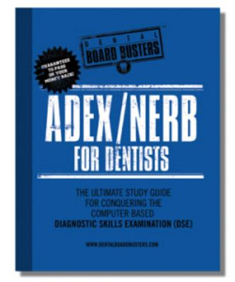 ADEX/NERB for Dentists The Ultimate Study Guide for Conquering the Computer Based Diagnostic Skills Examination  2012 9780982882450 Front Cover