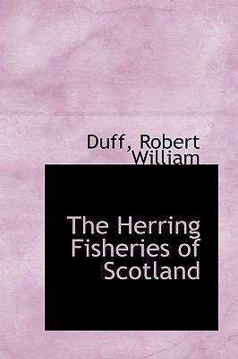 Herring Fisheries of Scotland N/A 9781113519450 Front Cover