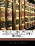 Worship in the Family and School-Room : A Manual of Devotion N/A edition cover