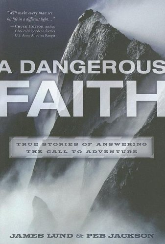 Dangerous Faith True Stories of Answering the Call to Adventure  2008 9781400073450 Front Cover