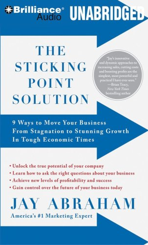 The Sticking Point Solution: 9 Ways to Move Your Business from Stagnation to Stunning Growth During Tough Economic Times  2009 edition cover