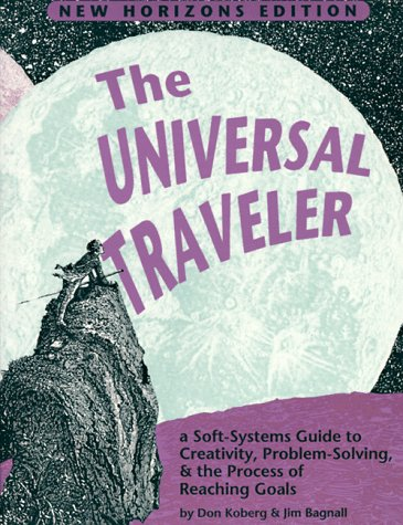 Universal Traveler : A Soft-Systems Guide to Creativity, Problem-Solving and the Process of Reaching Goals 7th edition cover