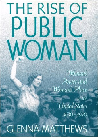 Rise of Public Woman Woman's Power and Woman's Place in the United States, 1630-1970  1992 (Reprint) edition cover