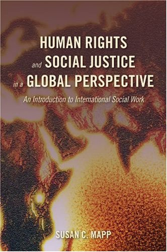 Human Rights and Social Justice in a Global Perspective An Introduction to International Social Work  2008 9780195313451 Front Cover