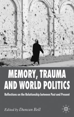 Memory, Trauma and World Politics Reflections on the Relationship Between Past and Present  2010 9780230247451 Front Cover