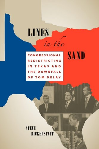 Lines in the Sand Congressional Redistricting in Texas and the Downfall of Tom Delay  2007 9780292726451 Front Cover
