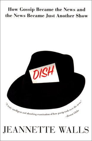 Dish How Gossip Became the News and the News Became Just Another Show  2001 edition cover
