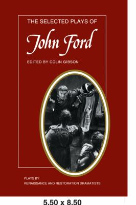Selected Plays of John Ford Plays By Renaissance and Restoration Dramatists  1986 9780521295451 Front Cover
