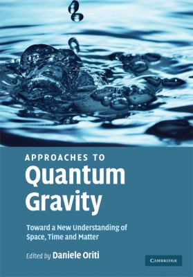 Approaches to Quantum Gravity Toward a New Understanding of Space, Time and Matter  2009 9780521860451 Front Cover