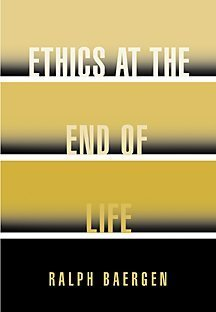 Ethics at the End of Life  1st 2001 9780534558451 Front Cover