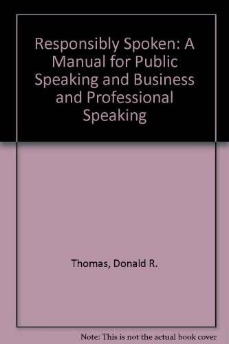 Responsibly Spoken : A Manual for Public Speaking and Business and Professional Speaking (Text and Webcom Pak) 2nd 2005 (Revised) 9780757522451 Front Cover