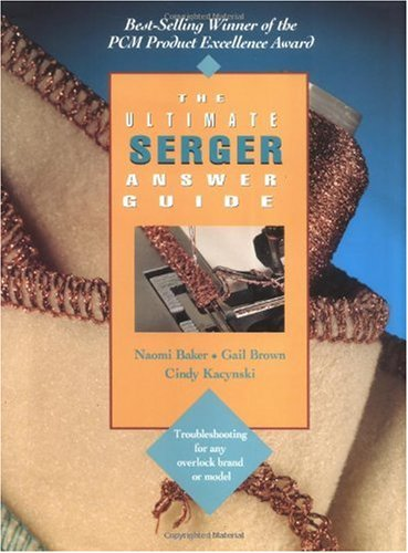 Ultimate Serger Answer Guide Troubleshooting for Any Overlock Brand or Model 2nd 1996 edition cover