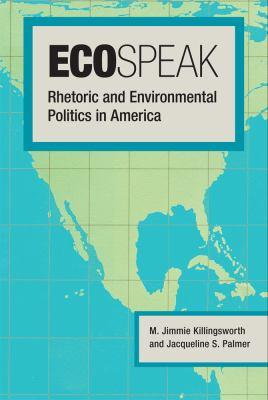 Ecospeak Rhetoric and Environmental Politics in America  2012 edition cover