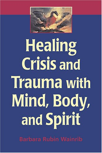 Healing Crisis and Trauma with Mind, Body, and Spirit   2006 edition cover