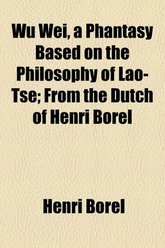 Wu Wei, a Phantasy Based on the Philosophy of Lao-Tse; from the Dutch of Henri Borel  2010 edition cover
