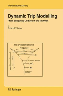 Dynamic Trip Modelling From Shopping Centres to the Internet  2006 9781402043451 Front Cover