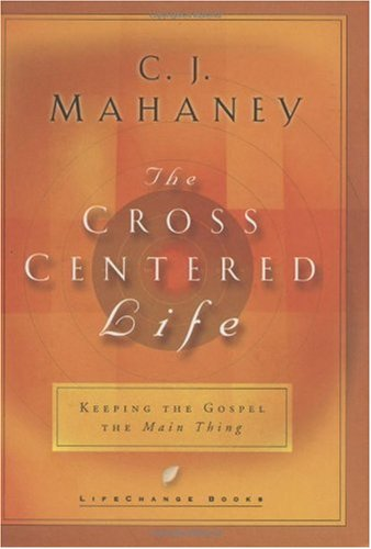 Cross-Centered Life Keeping the Gospel the Main Thing  2002 edition cover