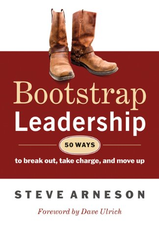 Bootstrap Leadership 50 Ways to Break Out, Take Charge, and Move Up  2010 edition cover