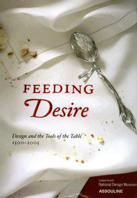 Feeding Desire Design and the Tools of the Table, 1500-2005 N/A 9782843238451 Front Cover